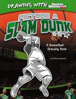 Picture a Slam Dunk by Anthony Wacholtz