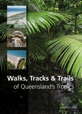 Walks, Tracks and Trails of Queensland's Tropics book