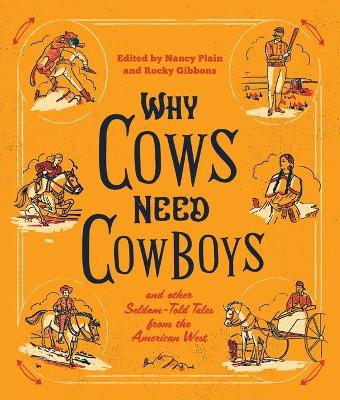 Why Cows Need Cowboys: and Other Seldom-Told Tales from the American West book