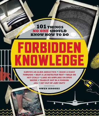 Forbidden Knowledge: 101 Things No One Should Know How to Do by Owen Brooks