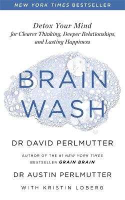 Brain Wash: Detox Your Mind for Clearer Thinking, Deeper Relationships and Lasting Happiness book