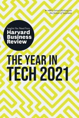 The Year in Tech, 2021: The Insights You Need from Harvard Business Review: The Insights You Need from Harvard Business Review book