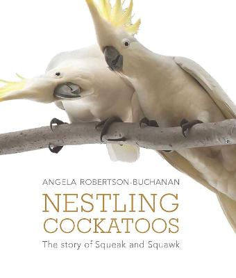 Nestling Cockatoos: The Story of Squeak and Squawk book