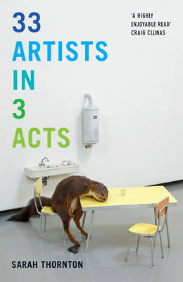 33 Artists in 3 Acts by Sarah Thornton