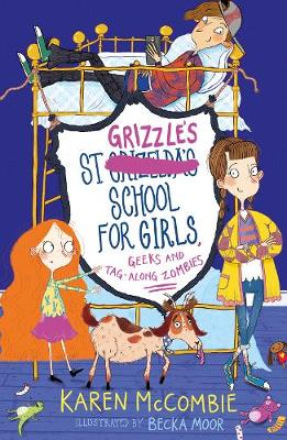 St Grizzle's School for Girls, Geeks and Tag-along Zombies by Karen McCombie