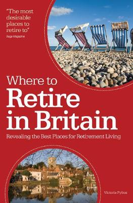 Where to Retire in Britain: Revealing the best place of retirement living by Victoria Pybus