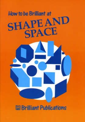 How to be Brilliant at Shape and Space by Beryl Webber
