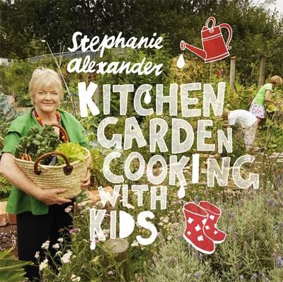 Kitchen Garden Cooking With Kids by Stephanie Alexander