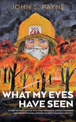What My Eyes Have Seen: Hardback Edition by John S Payne