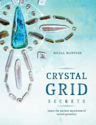 Crystal Grid Secrets: Learn the ancient mysticism of ancient geometry by Nicola McIntosh