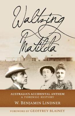 Waltzing Matilda: Australia's Accidental Anthem: 2019 by W. Benjamin Lindner