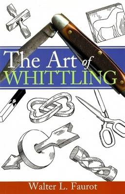 The Art of Whittling by Walter L. Faurot