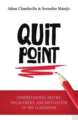 Quit Point: Understanding Apathy, Engagement, and Motivation in the Classroom by Adam Chamberlin