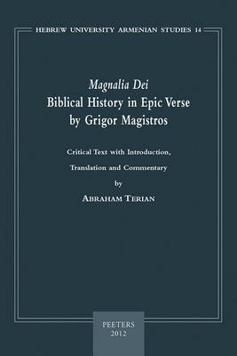 """""""Magnalia Dei"""". Biblical History in Epic Verse by Grigor Magistros (the First Literary Epic in Medieval Armenian) by Abraham Terian"""