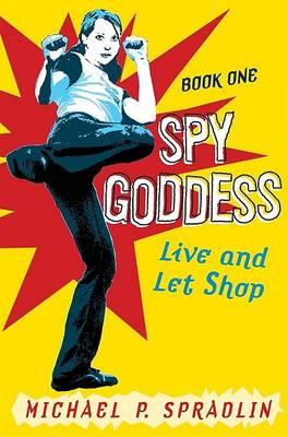 Spy Goddess Book One by Michael P Spradlin