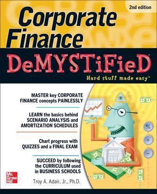 Corporate Finance Demystified by Troy Adair