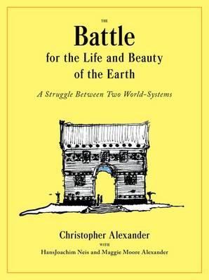 The Battle for the Life and Beauty of the Earth by Christopher Alexander