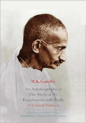 An Autobiography or The Story of My Experiments with Truth by M. K. Gandhi