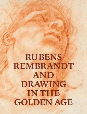 Rubens, Rembrandt, and Drawing in the Golden Age book