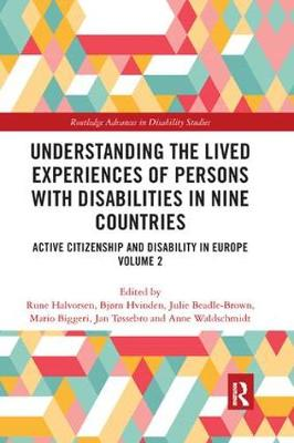 Understanding the Lived Experiences of Persons with Disabilities in Nine Countries: Active Citizenship and Disability in Europe Volume 2 by Rune Halvorsen