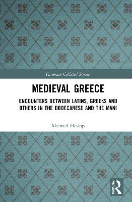 Medieval Greece: Encounters Between Latins, Greeks and Others in the Dodecanese and the Mani book