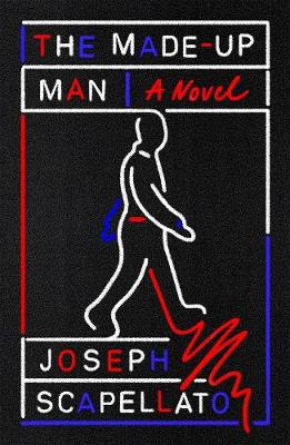 The Made-Up Man: A Novel by Joseph Scapellato