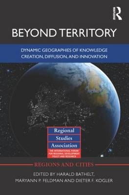 Beyond Territory: Dynamic Geographies of Knowledge Creation, Diffusion and Innovation by Harald Bathelt