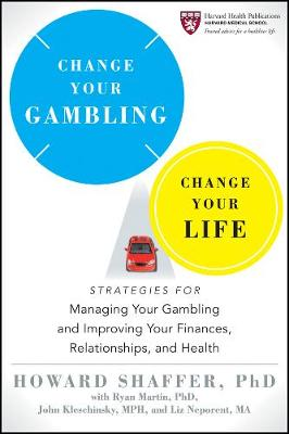Change Your Gambling, Change Your Life by Howard Shaffer