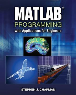 MATLAB Programming with Applications for Engineers by Stephen Chapman