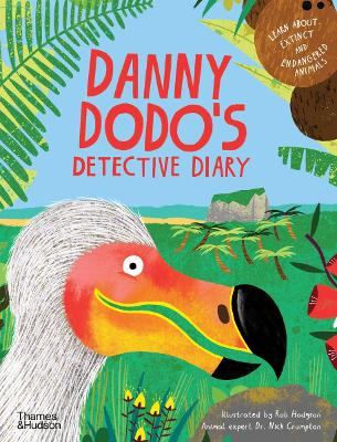 Danny Dodo's Detective Diary: Learn all about extinct and endangered animals by Rob Hodgson