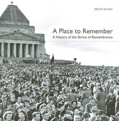 A Place to Remember by Bruce Scates
