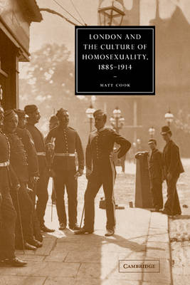 London and the Culture of Homosexuality, 1885-1914 by Matt Cook