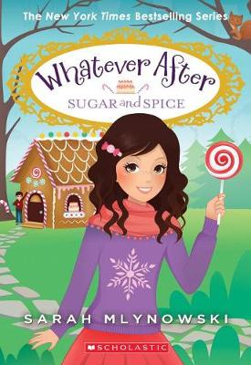 Sugar and Spice (Whatever After #10) by Sarah Mlynowski