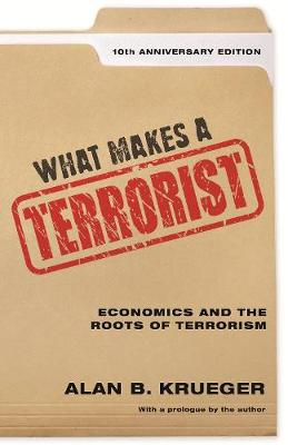 What Makes a Terrorist: Economics and the Roots of Terrorism - 10th Anniversary Edition book