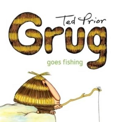 Grug Goes Fishing by Ted Prior