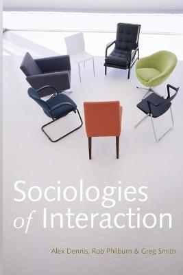 Sociologies of Interaction by Alex Dennis