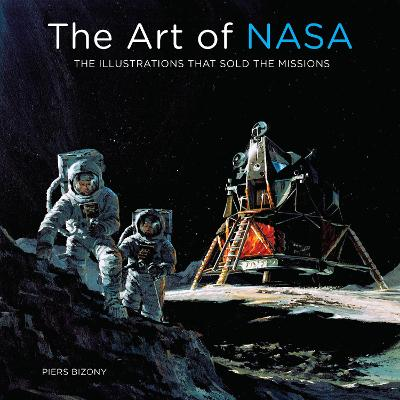 The Art of NASA: The Illustrations That Sold the Missions by Piers Bizony
