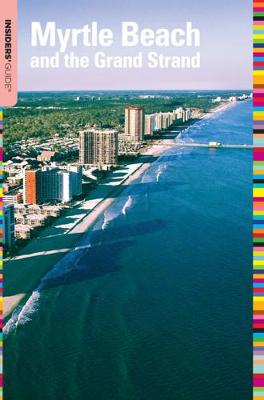 Insiders' Guide to Myrtle Beach and the Grand Strand by Kimberly Allyson Duncan