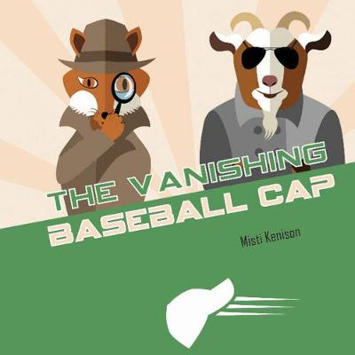 Fox and Goat Mystery: The Vanishing Baseball Cap by Misti Kenison