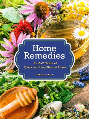 Home Remedies: An A-Z Guide of Quick And Easy Natural Cures by Meredith Hale