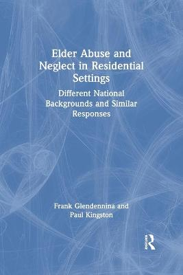 Elder Abuse and Neglect in Residential Settings by Frank Glendennina