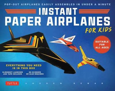 Instant Paper Airplanes for Kids: Pop-out Airplanes You Tape Together and Fly in Seconds! by Andrew Dewar