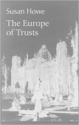 Europe of Trusts: Poetry by Susan Howe