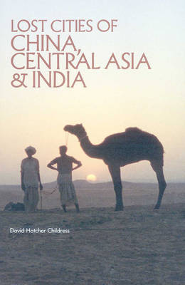 Lost Cities of China, Central Asia and India by David Hatcher Childress