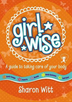 Girl Wise: A guide to taking care of your body by Sharon Witt
