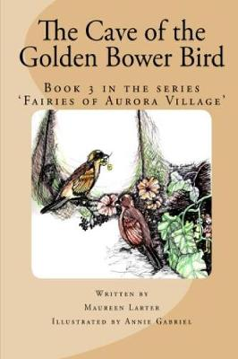 The Cave of the Golden Bower Bird by Maureen Larter