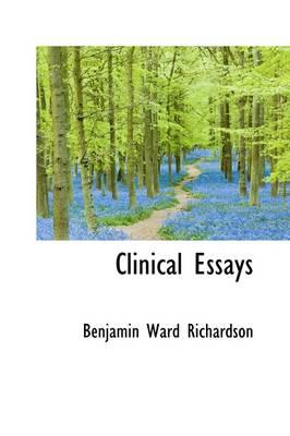 Clinical Essays by Benjamin Ward Richardson