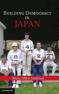 Building Democracy in Japan by Mary Alice Haddad