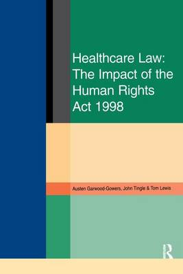 Healthcare Law: Impact of the Human Rights Act 1998 by Austen Garwood-Gowers