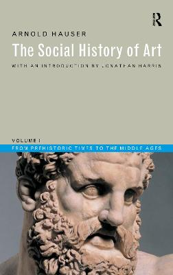 Social History of Art  Volume 1 by Arnold Hauser